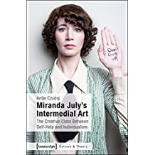 Miranda July's Intermedial Art: The Creative Class Between Self-Help and Individualism (Culture & Theory)