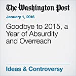 Goodbye to 2015, a Year of Absurdity and Overreach | George F. Will