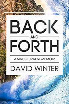 Back and Forth: A Structuralist Memoir by [Winter, David]