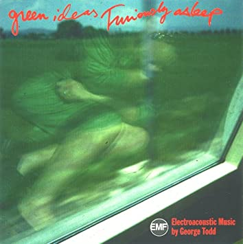 George Todd - Green Ideas Furiously Asleep: Electroacoustic Music - Amazon.com Music