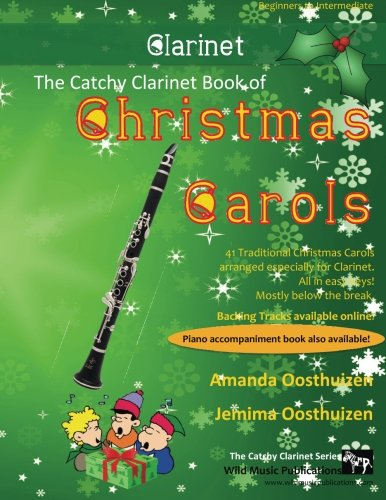 The Catchy Clarinet Book of Christmas Carols: 40 Traditional Christmas Carols arranged epecially for Clarinet - mostly below the break