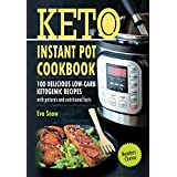 Keto Instant Pot Cookbook: 100 Delicious Low-Carb Ketogenic Recipes with Pictures and Nutritional Facts (Ketogenic Instant Pot, Instant Pot Recipes, Pressure Cooker Recipes, Ketogenic Diet Cookbook)