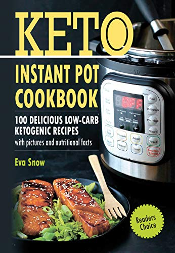 Keto Instant Pot Cookbook: 100 Delicious Low-Carb Ketogenic Recipes with Pictures and Nutritional Facts by Eva Snow
