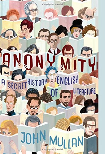 Anonymity: A Secret History of English Literature