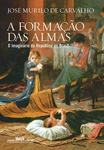 A Formação das Almas. O Imaginário da República no Brasil