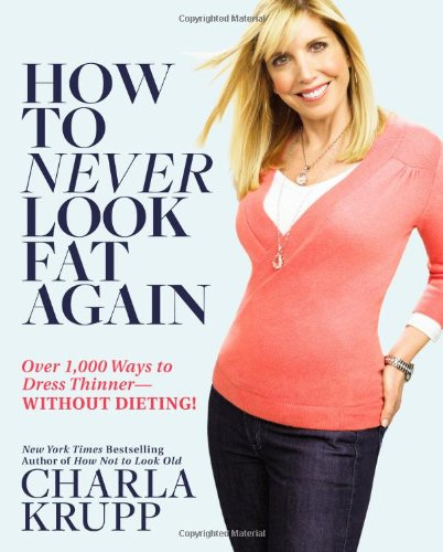How to Never Look Fat Again: Over 1,000 Ways to Dress Thinner—Without Dieting! by Charla Krupp