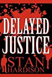 Delayed Justice, Stan Hardison, 1462654169