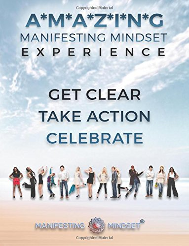Download The A*M*A*Z*I*N*G Manifesting Mindset Experience: Get Clear, Take Action, Celebrate PDF