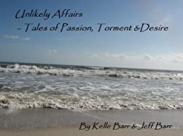 Unlikely Affairs: Tales of Passion, Torment and Desire by [Barr, Kelle, Barr, Jeff]