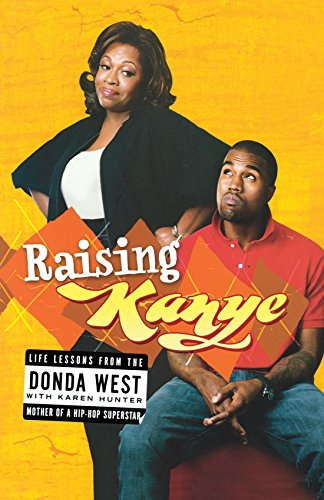 Raising Kanye: Life Lessons from the Mother of a Hip-Hop Superstar (Adult Movie Superstars)