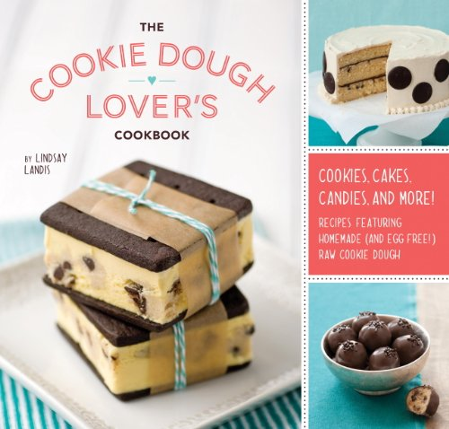 The Cookie Dough Lover's Cookbook: Cookies, Cakes, Candies, and - Dough Recipe Cookie