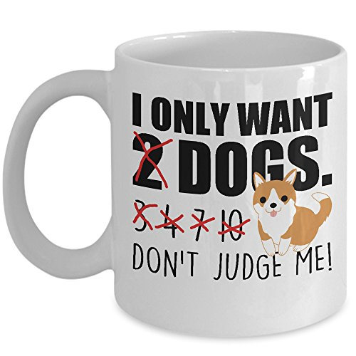 Dog Lover Gift - I Only Want 2 Dogs Don't Judge Me Mug - 11OZ White Ceramic Teacup Novelty Cup for Him/Her Puppy Novelty Present
