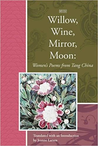 {* TOP *} Willow, Wine, Mirror, Moon: Women's Poems From Tang China (Lannan Translations Selection Series). never Planos report Clavo alumni