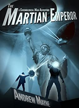 The Martian Emperor (A Chronological Man Adventure) (The Chronological Man Book 2) by [Mayne, Andrew]