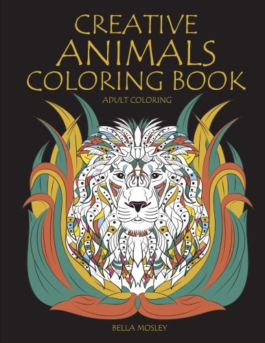 Creative Animals Coloring Book: The Mindfulness Animal Coloring Book for Adults (Mindfulness Coloring Book, Art Therapy Coloring Book) (Volume 1)