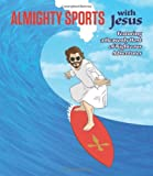 img - for Almighty Sports with Jesus: Featuring a Heavenly Host of Righteous Adventures book / textbook / text book