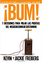 ¡Bum!: 7 decisiones para volar las puertas del negocio-como-de-costumbre (Spanish Edition)
