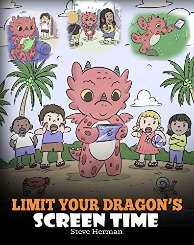 Limit Your Dragon's Screen Time: Help Your Dragon Break His Tech Addiction. A Cute Children Story to Teach Kids to Balance Life and Technology. (My Dragon Books Book 30) (Limit Tim)