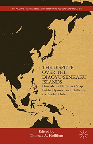 Download The Dispute Over the Diaoyu/Senkaku Islands: How Media Narratives Shape Public Opinion and Challenge the Global Order (The Palgrave Macmillan Series in International Political Communication) Pdf
