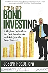 Step by Step Bond Investing: A Beginner's Guide to the Best Investments and Safety in the Bond Market (Step by Step Investing) (Volume 3) Paperback