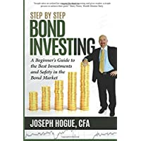 Step by Step Bond Investing: A Beginner's Guide to the Best Investments and Safety in the Bond Market: Volume 3 (Step by Step Investing)