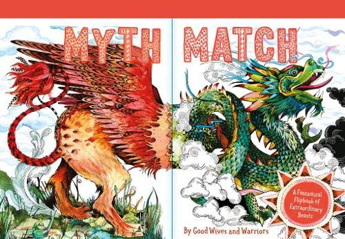 Myth match a fantastical flipbook of extraordinary beasts (Anglais) Couverture à spirales – 8 mars 2018 Good Wives and Warriors Laurence King Publishing 1786271923 empfohlenes Alter: ab 8 Jahre