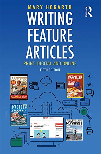 Writing Feature Articles: Print, Digital and Online ()
