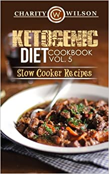 Ketogenic Diet: Cookbook Vol. 5 Slow Cooker Recipes