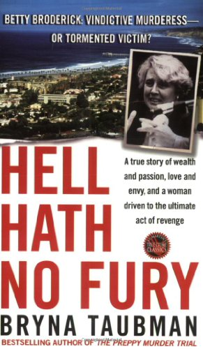 Hell Hath No Fury: A True Story of Wealth and Passion, Love and Envy, and a Woman Driven to the Ultimate Revenge (St. Martin's True Crime Library)