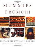 Mummies of Ürümchi, Elizabeth Wayland Barber and Elizabeth Barber, 0393320197