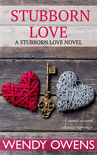 Stubborn Love: A Contemporary Romance about Second Chances by [Owens, Wendy]