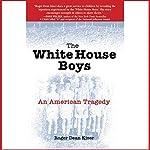 The White House Boys: An American Tragedy | Roger Dean Kiser
