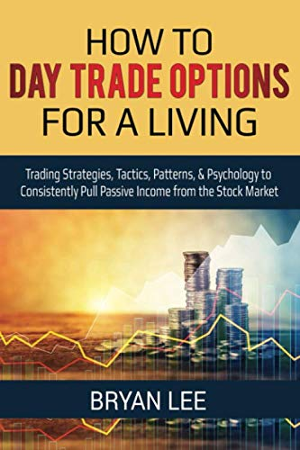 51zZtN64lNL - How to Day Trade Options for a Living: Trading Strategies, Tactics, Patterns, & Psychology to Consistently Pull Passive Income from the Stock Market (How to Day Trade for a Living)