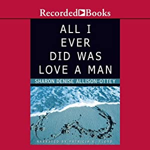 All I Ever Did Was Love a Man Audiobook