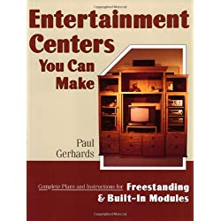 Entertainment Centers You Can Make: Complete Plans and Instructions for Freestanding and Built-In Models