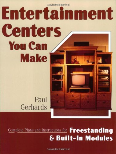 Entertainment Centers You Can Make: Complete Plans and Instructions for Freestanding and Built-In (Center Woodworking Plan)