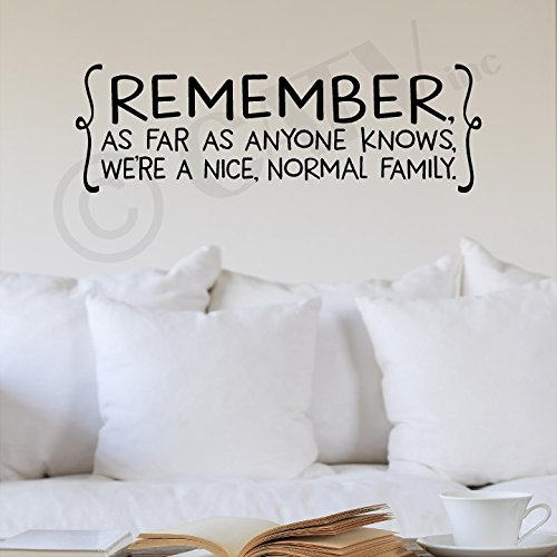 Remember as Far as Anyone Knows, We're a Nice Normal Family Wall Sayings Vinyl Lettering Decal Sticker