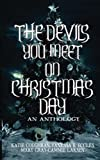 : The Devils You Meet On Christmas Day: An Anthology