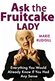 Front cover for the book Ask the Fruitcake Lady: Everything You Would Already Know If You Had Any Sense by Marie Rudisill