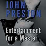Entertainment for a Master: A Novel | John Preston