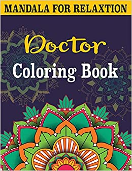 Buy Doctor Coloring Book An Adult Mandalas Coloring Book For Stress Relieving Fun Easy And Relaxing Coloring Pages Book Online At Low Prices In India Doctor Coloring Book An Adult Mandalas