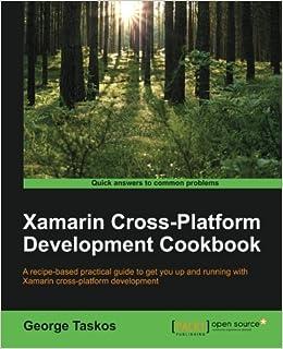 Xamarin Cross Platform Development Cookbook: George Taskos