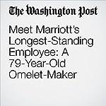 Meet Marriott's Longest-Standing Employee: A 79-Year-Old Omelet-Maker   Abha Bhattarai