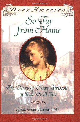 Download So Far From Home: The Diary of Mary Driscoll, An Irish Mill Girl, Lowell, Massachusetts 1847 (Dear America Series) ebook