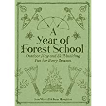 A Year of Forest School : Outdoor Play and Skill-building Fun for Every Season