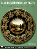 img - for Hand Painted Porcelain Plates: Nineteenth Century to the Present   [HAND PAINTED PORCELAIN PLATES] [Hardcover] book / textbook / text book