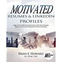 Motivated Resumes & LinkedIn Profiles: Insight, Advice, and Resume Samples Provided by Some of the Most Credentialed, Experienced, and Award-Winning Resume ... in the Industry (Motivated Series Book 5)