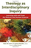 img - for Theology as Interdisciplinary Inquiry: Learning with and from the Natural and Human Sciences book / textbook / text book