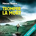 Tromper la mort Audiobook by Maryse Rivière Narrated by Olivier Chauvel
