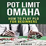 Pot Limit Omaha: The Ultimate Guide to This Fun Game | Guy Brunson